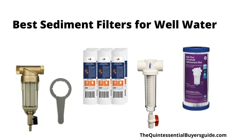 9 Best Sediment Filter For Well Water in 2020 (Ultimate Reviews)
